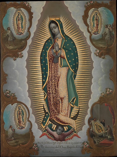 Nicolás Enríquez (Mexican, 1704–1790) The Virgin of Guadalupe with the Four Apparitions, 1773 Mexican, Oil on copper; 22 1/4 × 16 1/2 in. (56.5 × 41.9 cm) Framed: 25 1/4 × 19 7/8 × 1 3/8 in. (64.1 × 50.5 × 3.5 cm) The Metropolitan Museum of Art, New York, Purchase, Louis V. Bell, Harris Brisbane Dick, Fletcher, and Rogers Funds and Joseph Pulitzer Bequest and several members of The Chairman's Council Gifts, 2014 (2014.173) http://www.metmuseum.org/Collections/search-the-collections/635401